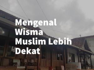 Mengenal Wisma Muslim Lebih Dekat